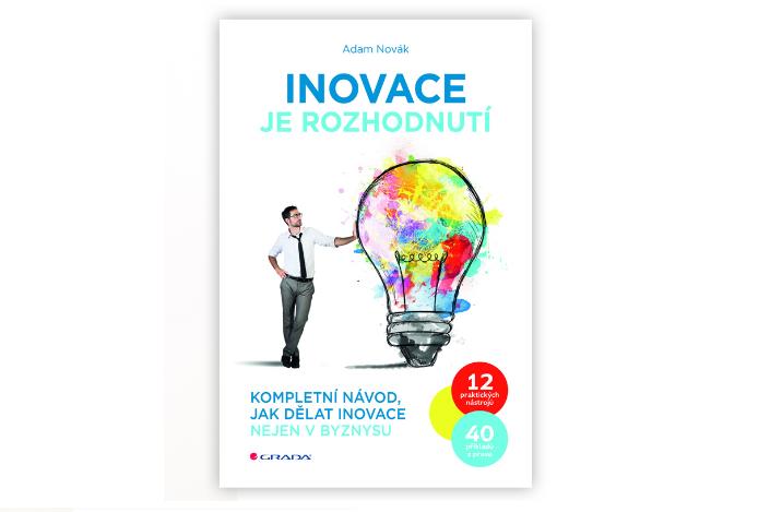 Vychází kniha Inovace je rozhodnutí, kompletní návod jak dělat inovace nejen v byznysu